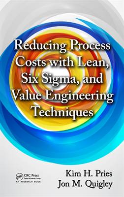 Reducing Process Costs with Lean, Six Sigma, and Value Engineering...
