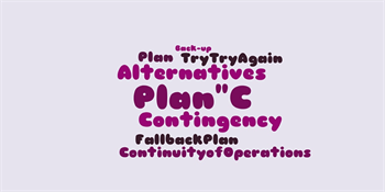 "On to Plan ""C"" and Other Contingencies"