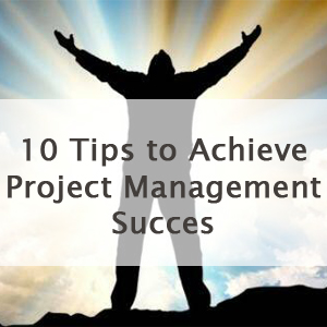 10 Tips to Achieve Success at Project Management